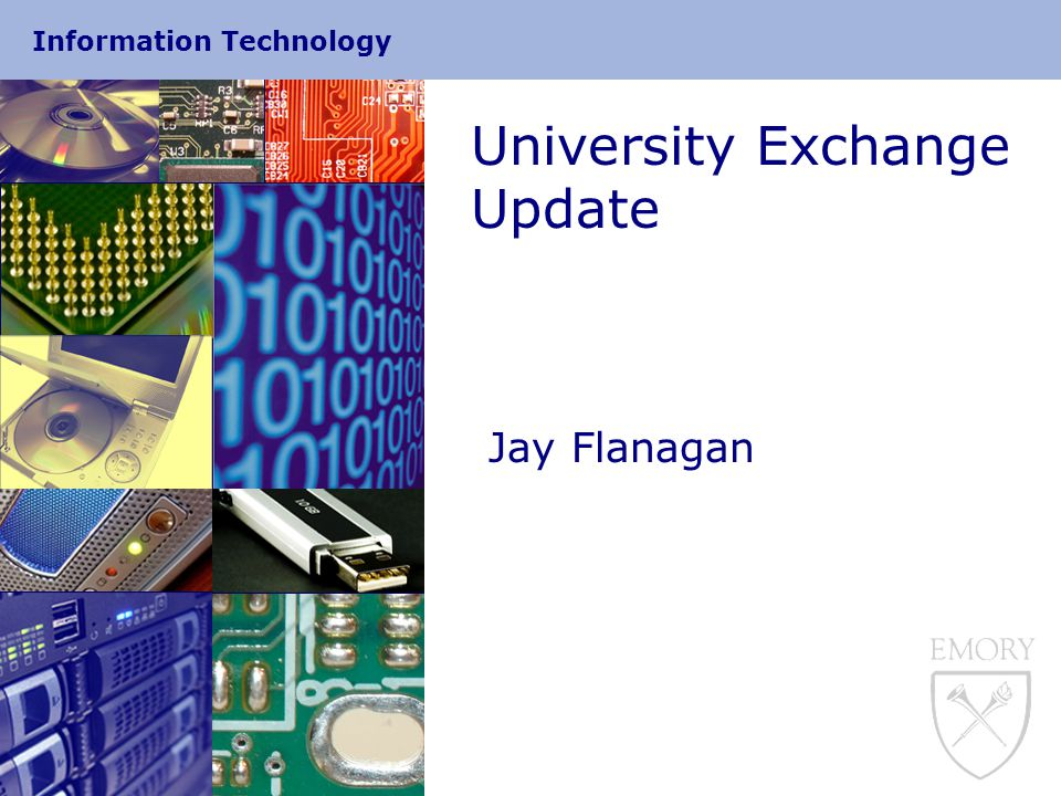 Information Technology University Exchange Update Jay Flanagan