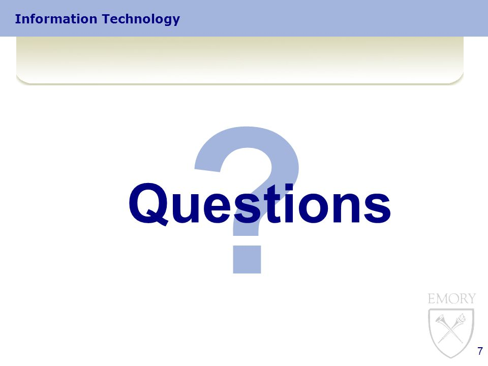 Information Technology General Specifications  Exchange 2007  Sized for the Emory Enterprise  24,000 users  13,000 Emory HealthCare accounts  11,000 Emory University accounts  Designed to handle potential Eagle mail migration and potential relay server migration to Exchange  Sized for 300mb high performance storage within Exchange databases  Sized for average user load of 80 messages received / 20 messages sent per day / per user  Sized for average message size of 60kb  Archiving will be available – more info coming soon