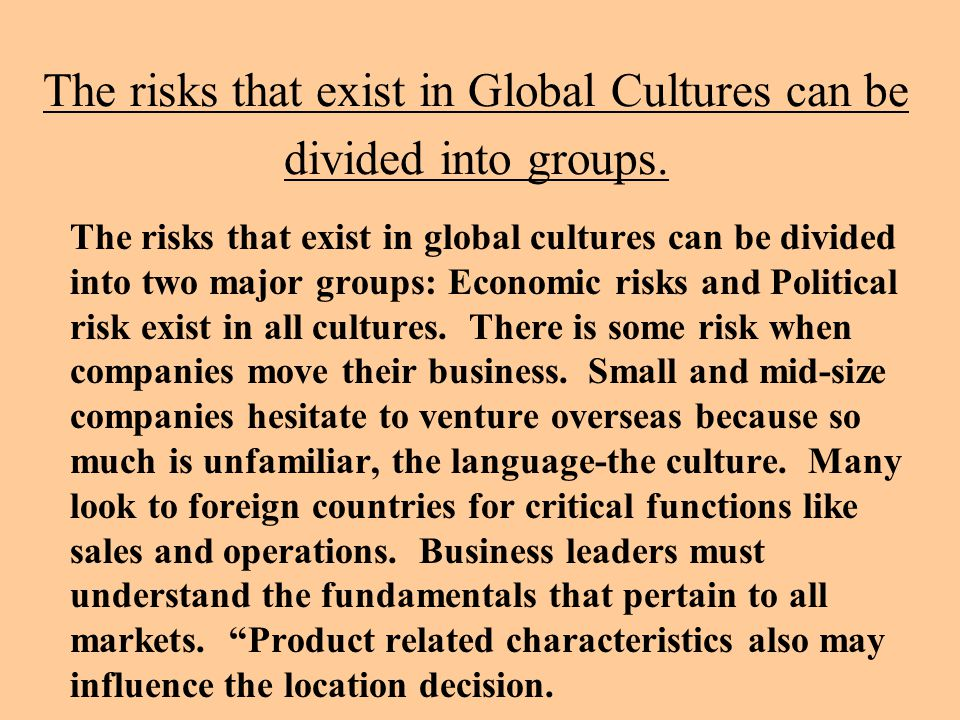 The risks that exist in Global Cultures can be divided into groups.