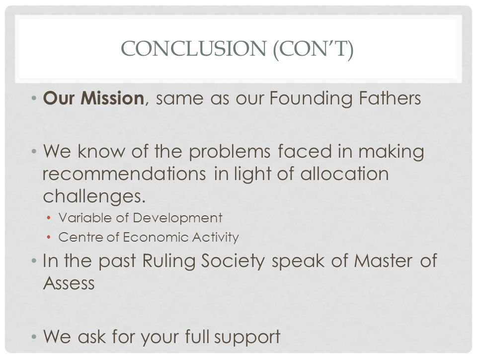 CONCLUSION (CON'T) Our Mission, same as our Founding Fathers We know of the problems faced in making recommendations in light of allocation challenges.