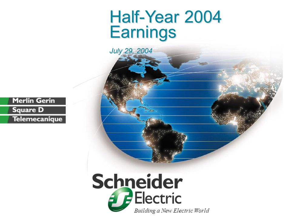 Half-Year 2004 Earnings July 29, 2004 Building a New Electric World