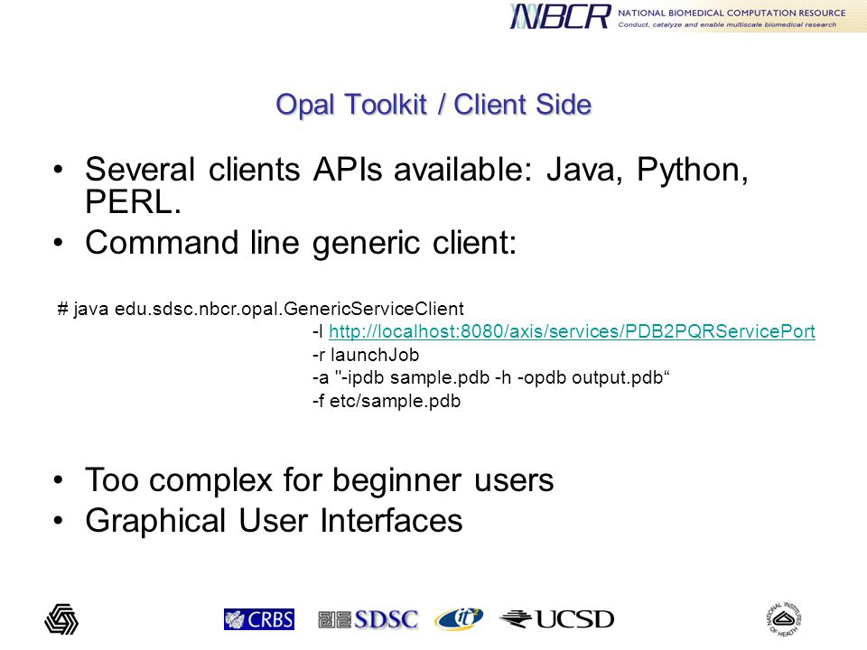 Opal Toolkit / Client Side Several clients APIs available: Java, Python, PERL.