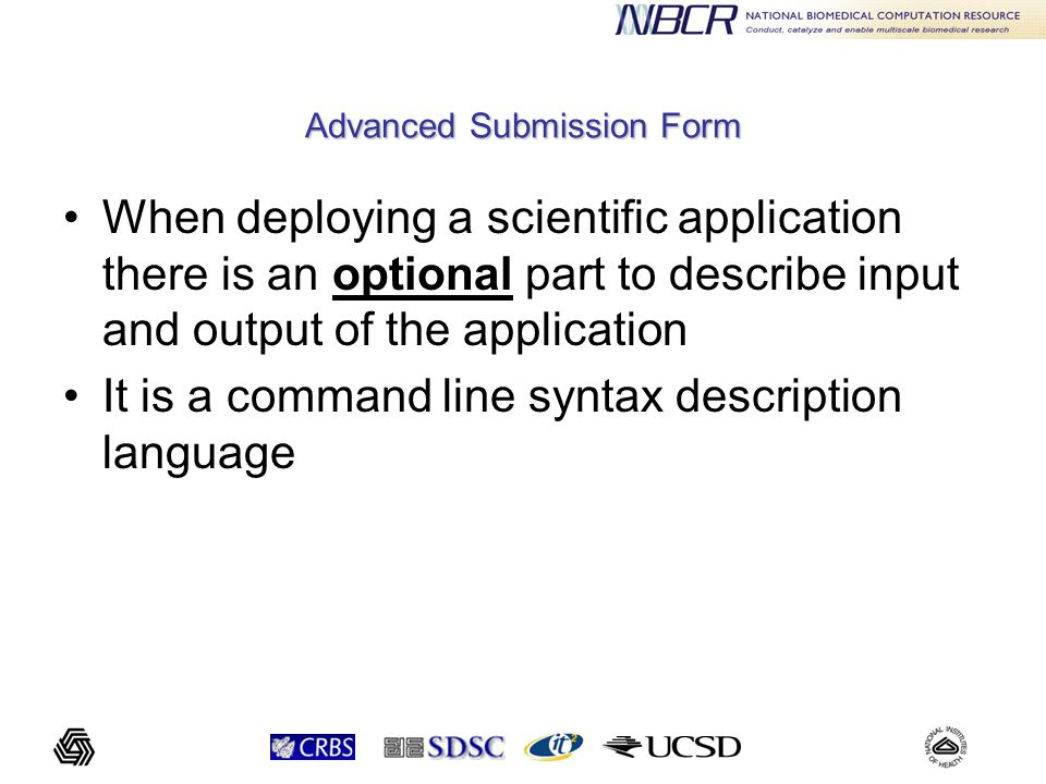 Advanced Submission Form When deploying a scientific application there is an optional part to describe input and output of the application It is a command line syntax description language