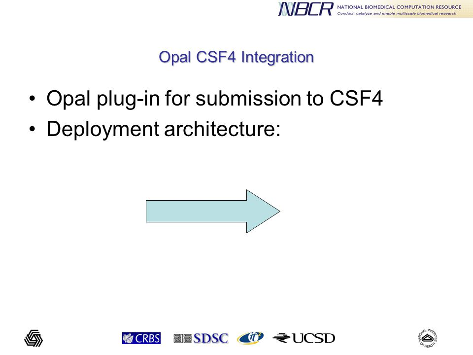 Opal CSF4 Integration Opal plug-in for submission to CSF4 Deployment architecture: