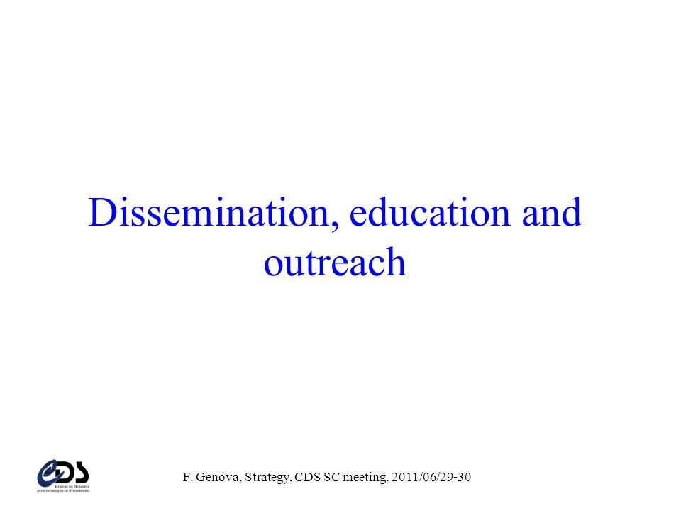 F. Genova, Strategy, CDS SC meeting, 2011/06/29-30 Dissemination, education and outreach