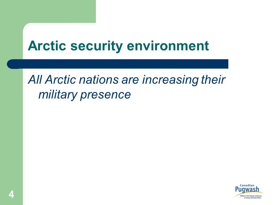 4 Arctic security environment All Arctic nations are increasing their military presence