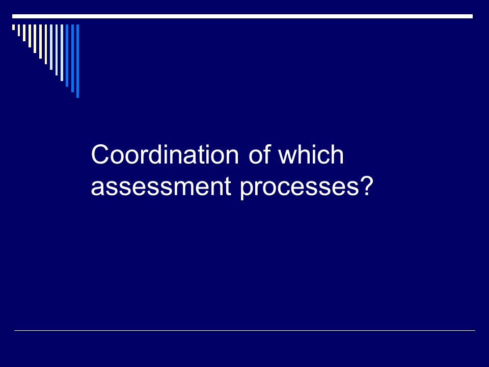 Coordination of which assessment processes?
