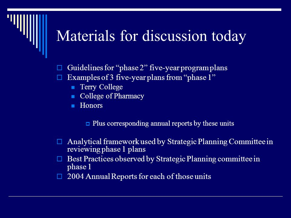 "Materials for discussion today  Guidelines for ""phase 2"" five-year program plans  Examples of 3 five-year plans from ""phase 1"" Terry College College"