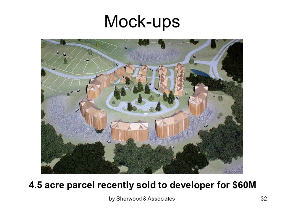 by Sherwood & Associates32 Mock-ups 4.5 acre parcel recently sold to developer for $60M