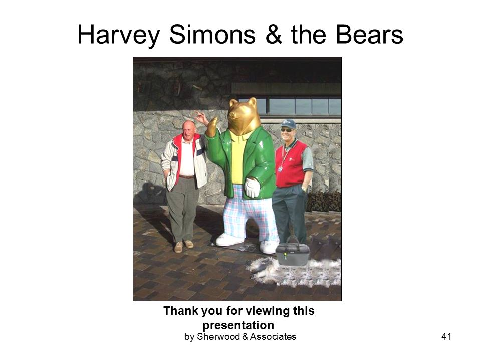 by Sherwood & Associates41 Harvey Simons & the Bears Thank you for viewing this presentation