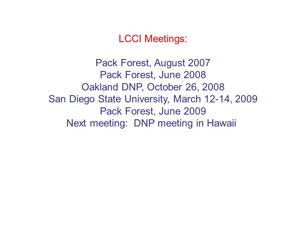 LCCI Meetings: Pack Forest, August 2007 Pack Forest, June 2008 Oakland DNP, October 26, 2008 San Diego State University, March 12-14, 2009 Pack Forest, June 2009 Next meeting: DNP meeting in Hawaii