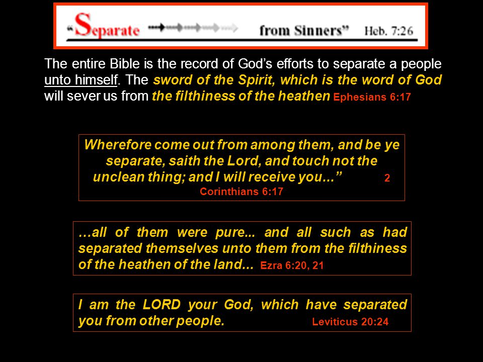 The entire Bible is the record of God's efforts to separate a people unto himself.