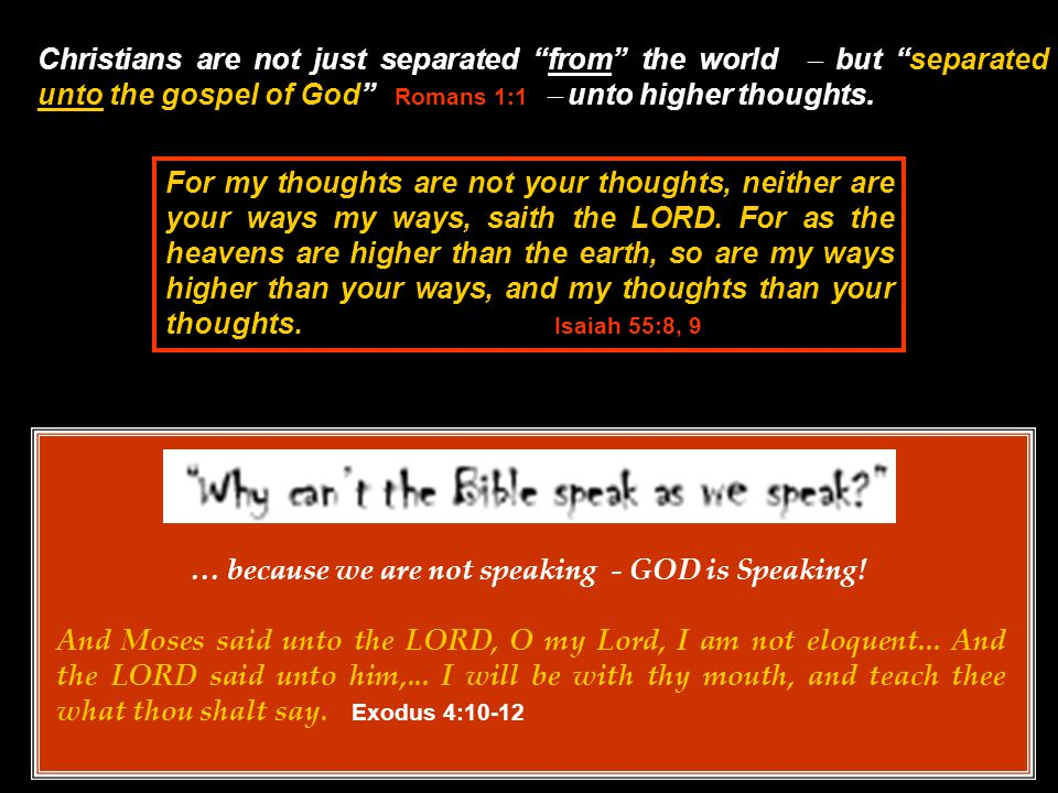 Christians are not just separated from the world  but separated unto the gospel of God Romans 1:1  unto higher thoughts.