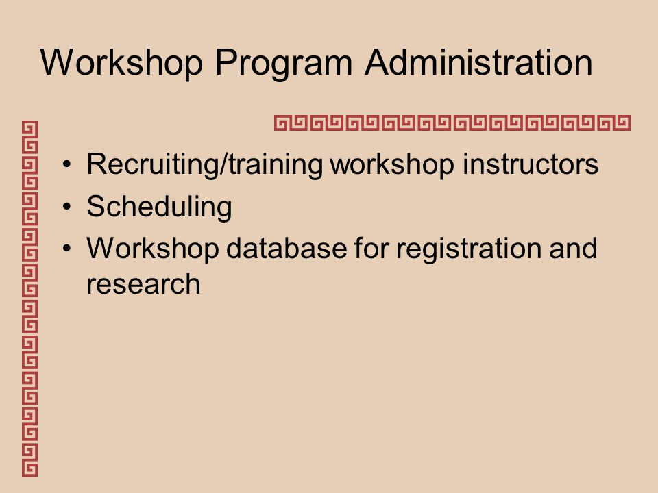 Workshop Program Administration Recruiting/training workshop instructors Scheduling Workshop database for registration and research