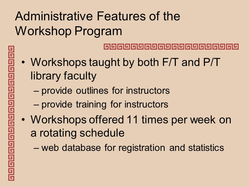 Program Collaboration Program built through grant funding Use of Workshop Program –more than 50 classroom instructors regularly require or recommend the workshops –total attendance in 1999/2000 was 3254 students –total attendance in 2005/2006 was 4452 = increase of 36.8%