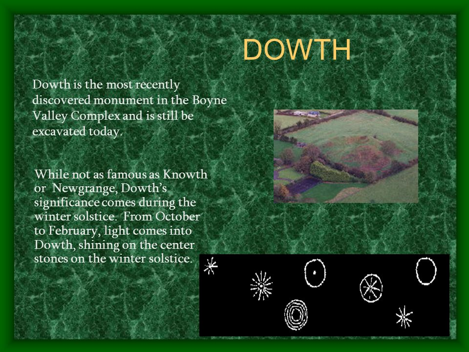 DOWTH While not as famous as Knowth or Newgrange, Dowth's significance comes during the winter solstice.