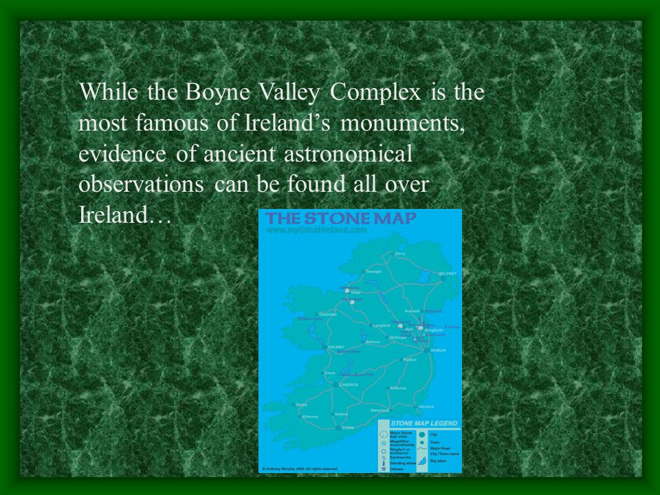 While the Boyne Valley Complex is the most famous of Ireland's monuments, evidence of ancient astronomical observations can be found all over Ireland…