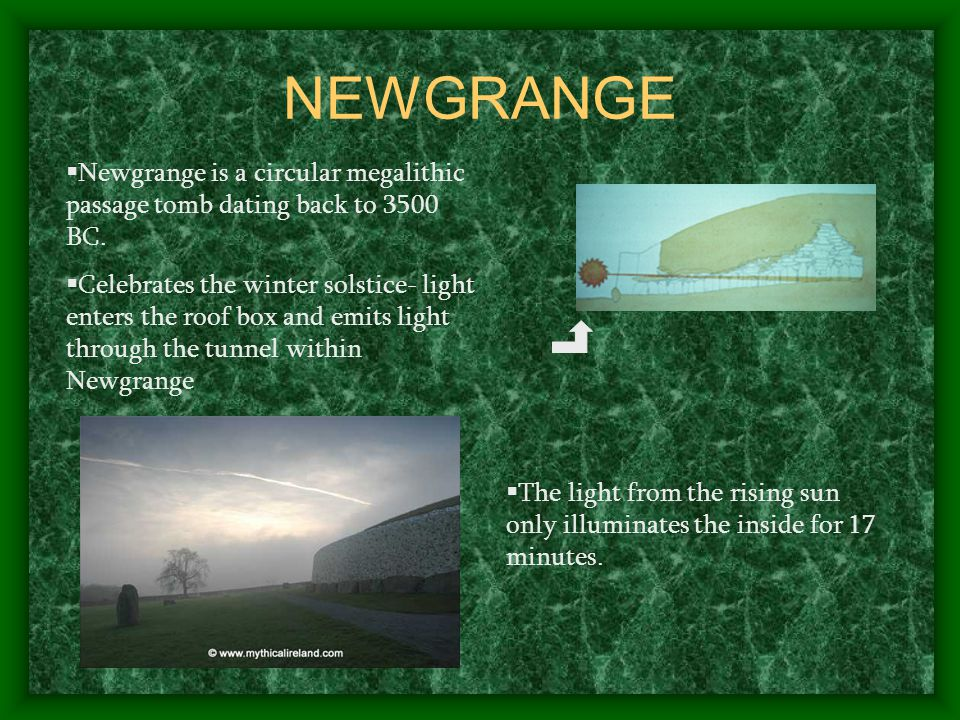  Newgrange is a circular megalithic passage tomb dating back to 3500 BC.