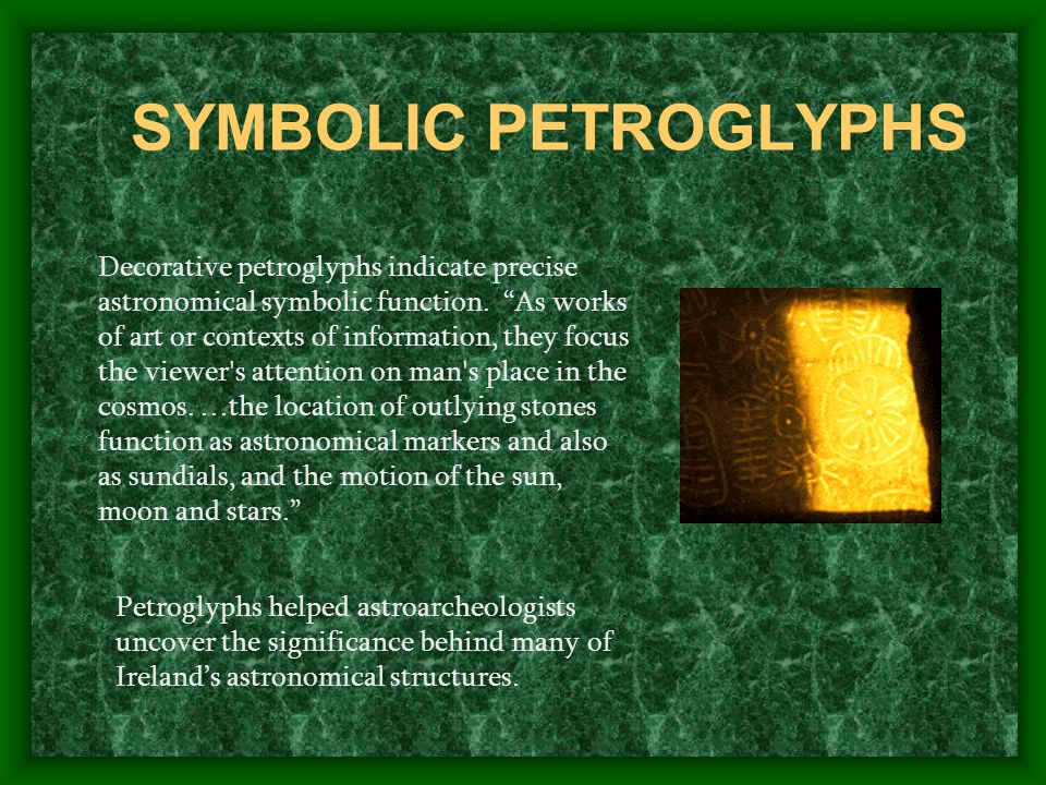 """SYMBOLIC PETROGLYPHS Decorative petroglyphs indicate precise astronomical symbolic function. """"As works of art or contexts of information, they focus t"""