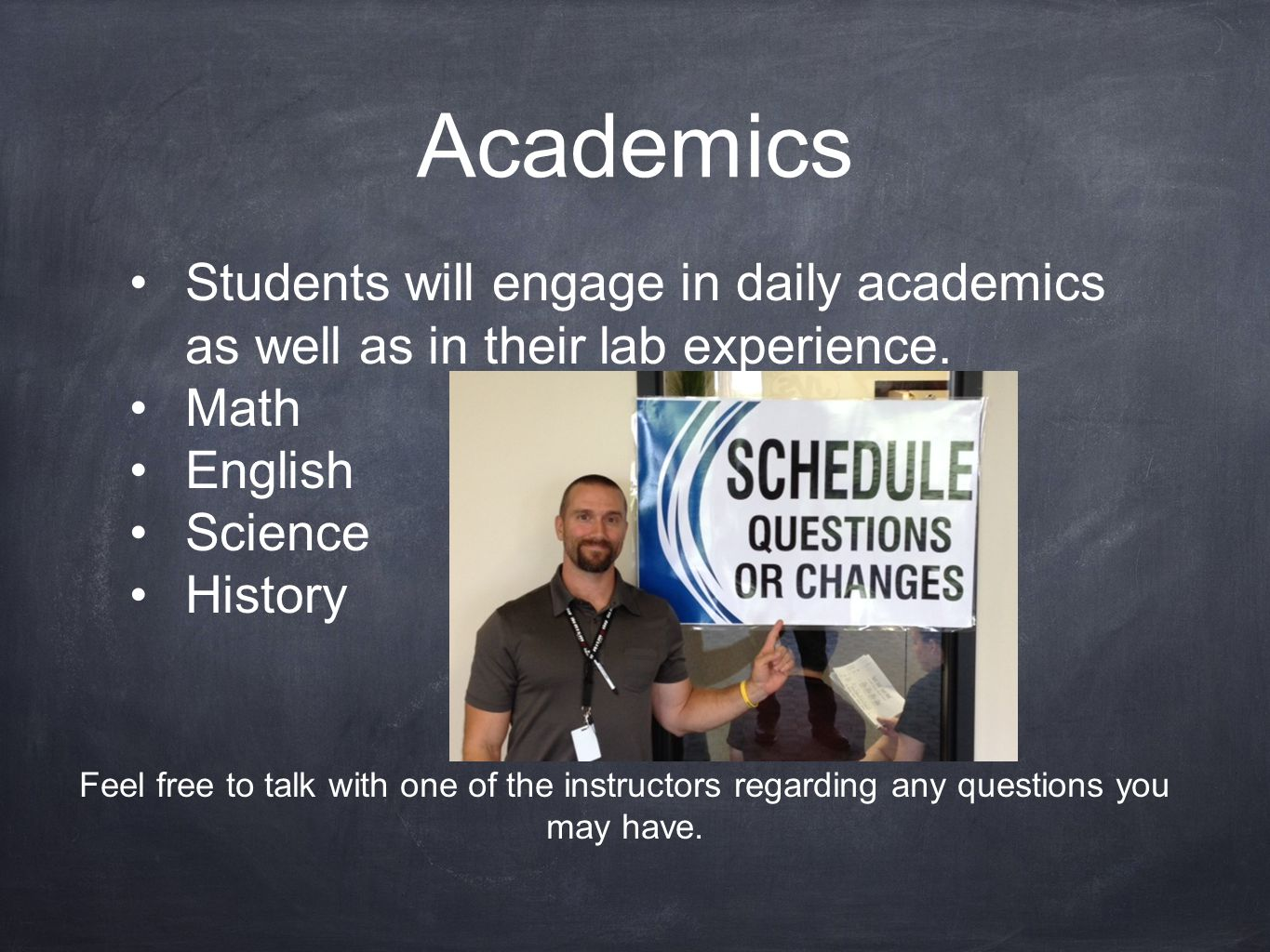 Academics Students will engage in daily academics as well as in their lab experience.
