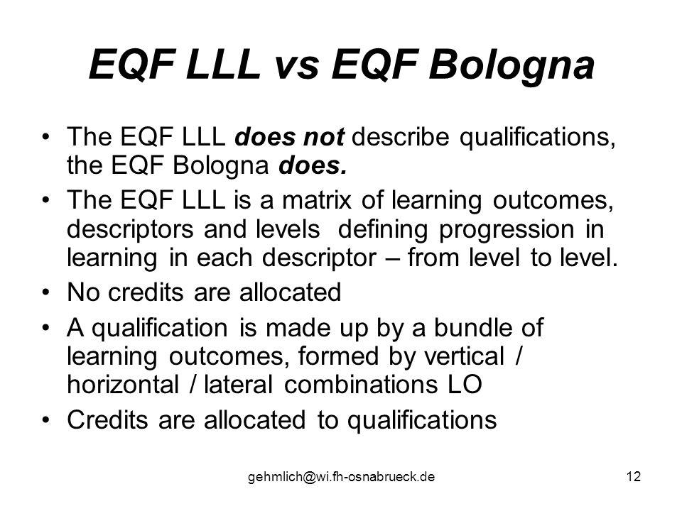 gehmlich@wi.fh-osnabrueck.de12 EQF LLL vs EQF Bologna The EQF LLL does not describe qualifications, the EQF Bologna does. The EQF LLL is a matrix of l