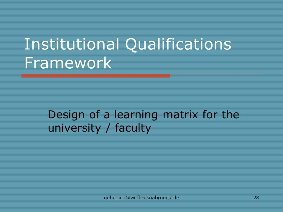 gehmlich@wi.fh-osnabrueck.de28 Institutional Qualifications Framework Design of a learning matrix for the university / faculty