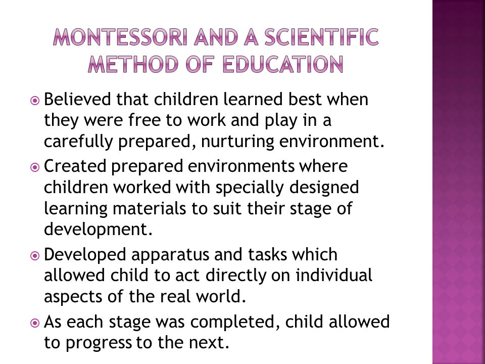  Believed that children learned best when they were free to work and play in a carefully prepared, nurturing environment.