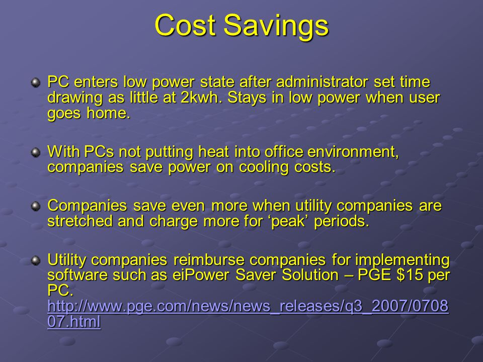 Cost Savings PC enters low power state after administrator set time drawing as little at 2kwh.