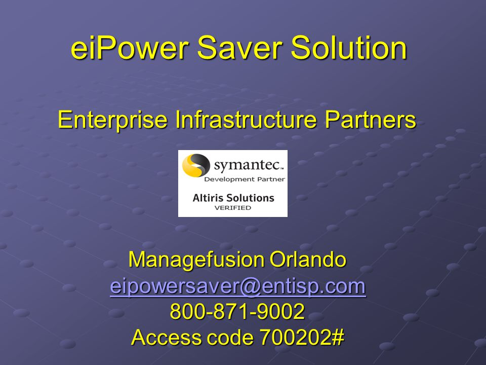 eiPower Saver Solution Enterprise Infrastructure Partners Managefusion Orlando eipowersaver@entisp.com 800-871-9002 Access code 700202#