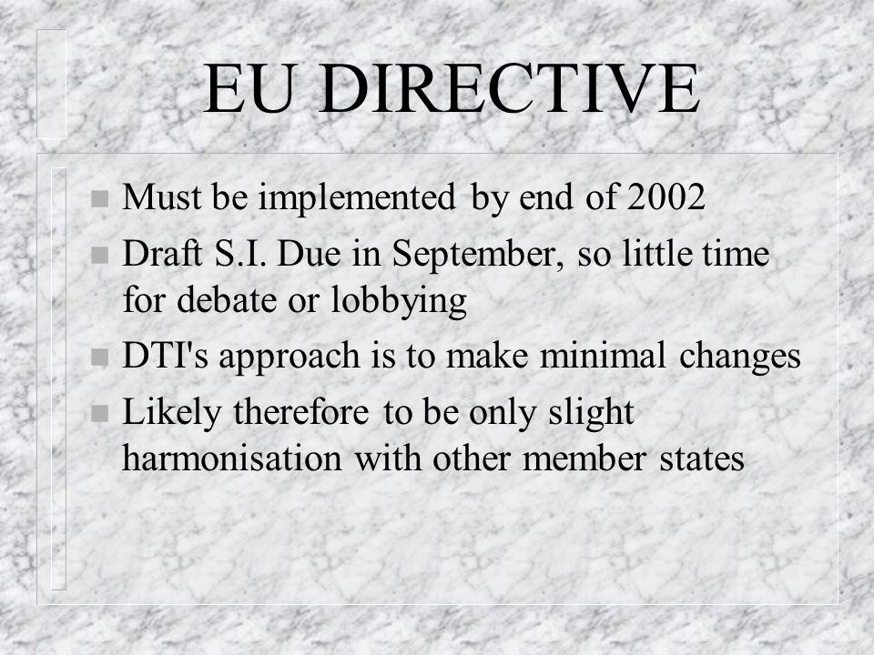 EU DIRECTIVE n Must be implemented by end of 2002 n Draft S.I.