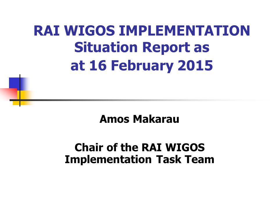 RAI WIGOS IMPLEMENTATION Situation Report as at 16 February 2015 Amos Makarau Chair of the RAI WIGOS Implementation Task Team