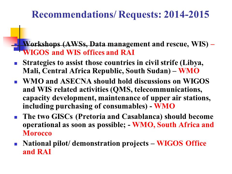 Recommendations/ Requests: 2014-2015 Workshops (AWSs, Data management and rescue, WIS) – WIGOS and WIS offices and RAI Strategies to assist those coun