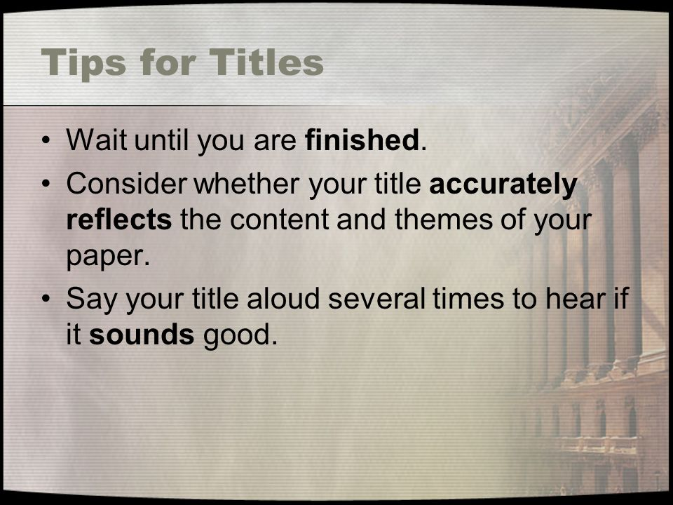 Tips for Titles Wait until you are finished.