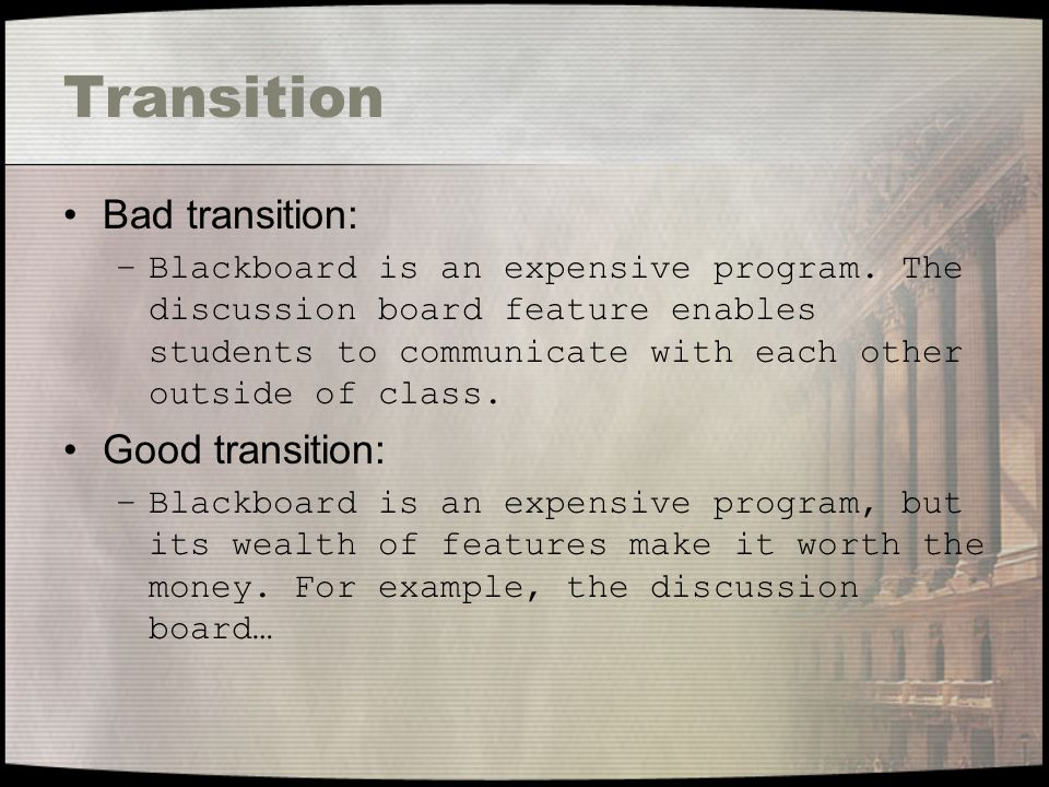 Transition Bad transition: –Blackboard is an expensive program.