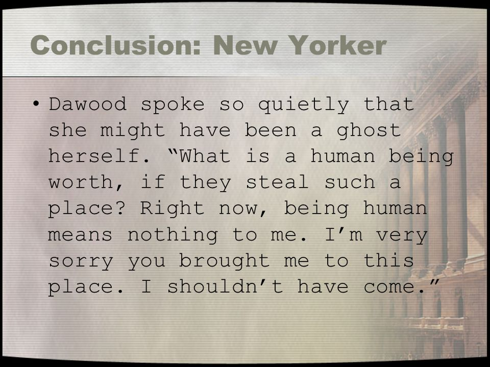 Conclusion: New Yorker Dawood spoke so quietly that she might have been a ghost herself.