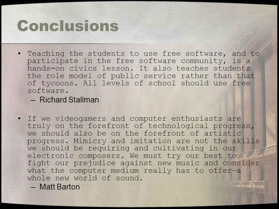 Conclusions Teaching the students to use free software, and to participate in the free software community, is a hands-on civics lesson.