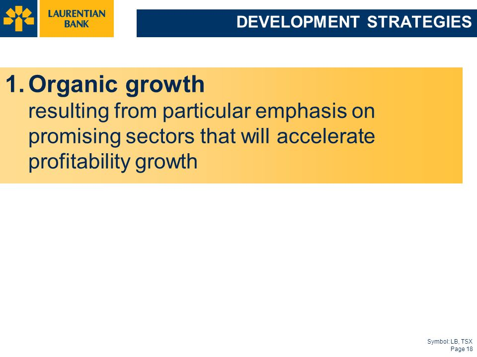 Symbol: LB, TSX Page 18 DEVELOPMENT STRATEGIES 1.Organic growth resulting from particular emphasis on promising sectors that will accelerate profitabi