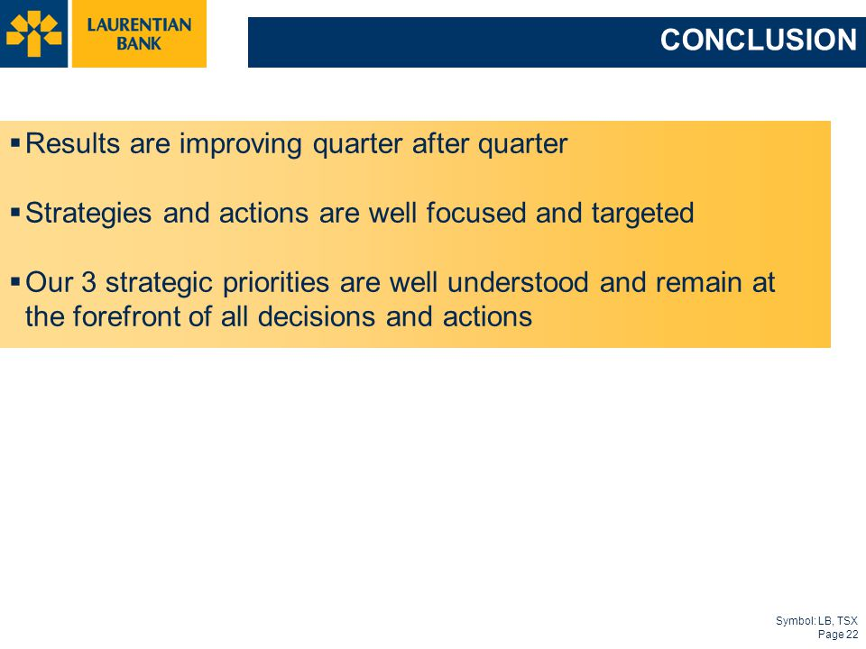 Symbol: LB, TSX Page 22 CONCLUSION  Results are improving quarter after quarter  Strategies and actions are well focused and targeted  Our 3 strate