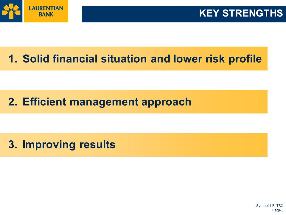 Symbol: LB, TSX Page 3 KEY STRENGTHS 1.Solid financial situation and lower risk profile 2.Efficient management approach 3.Improving results
