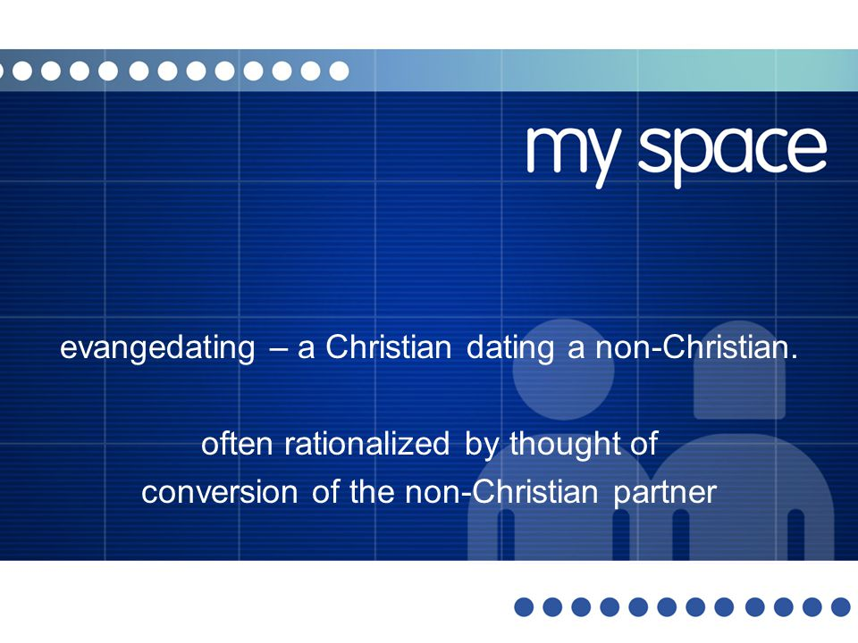 evangedating – a Christian dating a non-Christian.