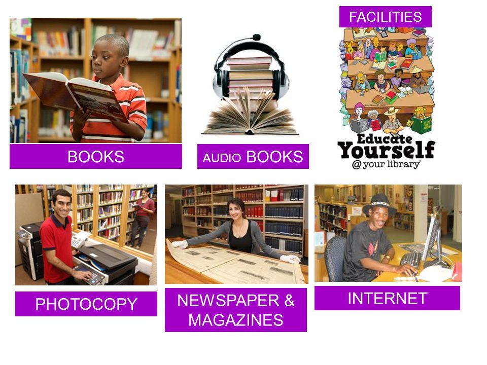 BOOKS PHOTOCOPY AUDIO BOOKS INTERNET NEWSPAPER & MAGAZINES FACILITIES