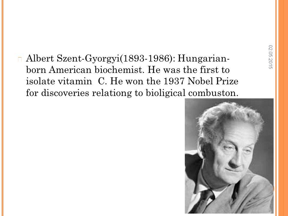 02.05.2015 Albert Szent-Gyorgyi(1893-1986): Hungarian- born American biochemist.
