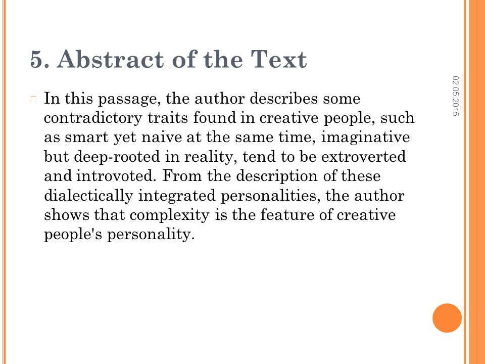 02.05.2015 5. Abstract of the Text In this passage, the author describes some contradictory traits found in creative people, such as smart yet naive a
