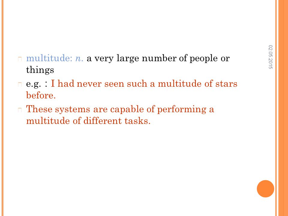 02.05.2015 multitude: n. a very large number of people or things e.g. : I had never seen such a multitude of stars before. These systems are capable o