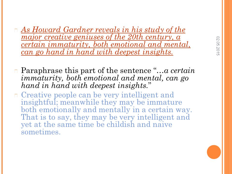 02.05.2015 As Howard Gardner reveals in his study of the major creative geniuses of the 20th century, a certain immaturity, both emotional and mental, can go hand in hand with deepest insights.