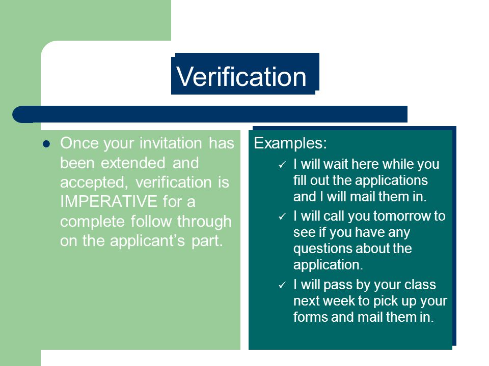 Verification Once your invitation has been extended and accepted, verification is IMPERATIVE for a complete follow through on the applicant's part.