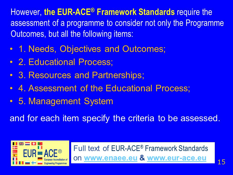However, the EUR-ACE ® Framework Standards require the assessment of a programme to consider not only the Programme Outcomes, but all the following items: 1.