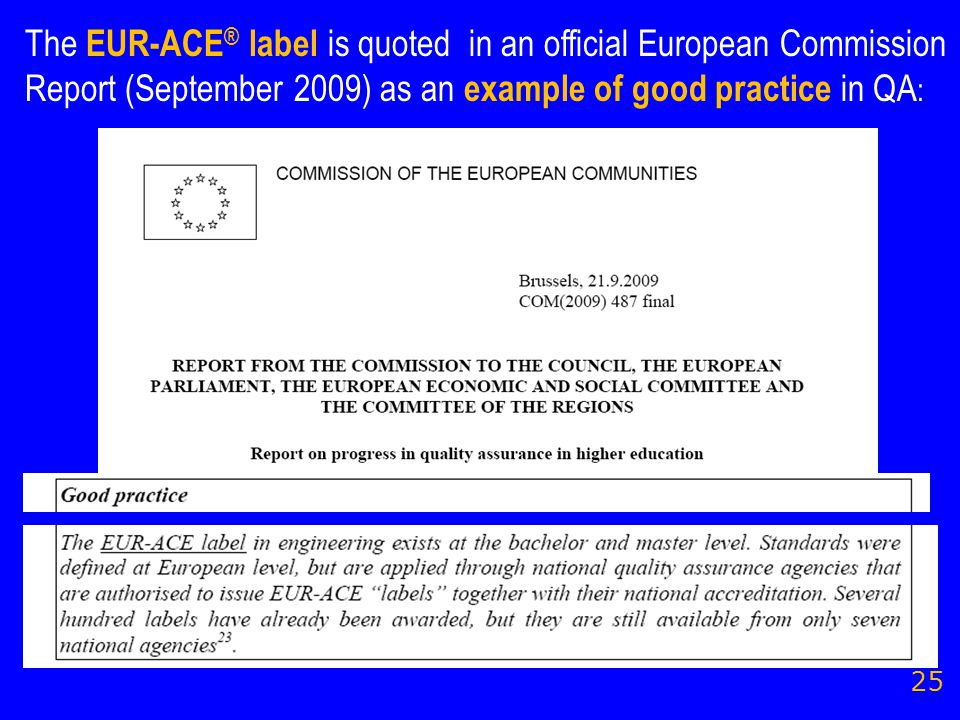 25 The EUR-ACE ® label is quoted in an official European Commission Report (September 2009) as an example of good practice in QA :