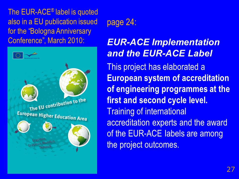 page 24: EUR-ACE Implementation and the EUR-ACE Label This project has elaborated a European system of accreditation of engineering programmes at the first and second cycle level.