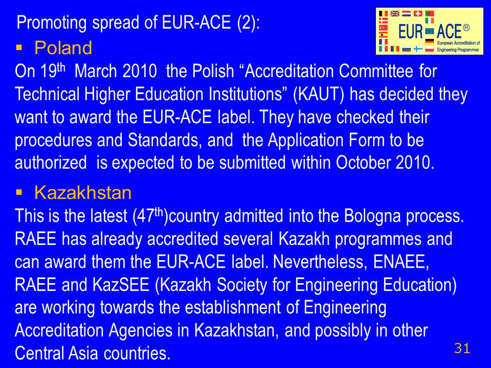 Promoting spread of EUR-ACE (2): 31  Kazakhstan This is the latest (47 th )country admitted into the Bologna process.